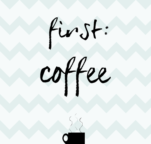 Free Printable: First Coffee!