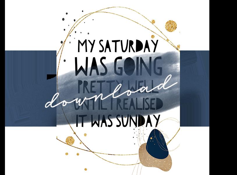 my Saturday was going pretty well until i realised it was Sunday. Kostenloses Poster zum Wochenende gratis herunterladen und ausdrucken. titatoni.de